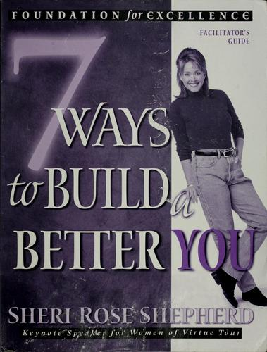 Seven ways to build a better you by Sheri Rose Shepherd