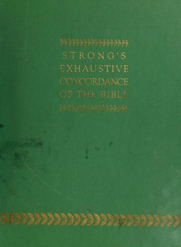 The exhaustive concordance of the Bible by James Strong