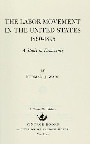 The Labor movement in the United States, 1860-1895 by Norman Ware