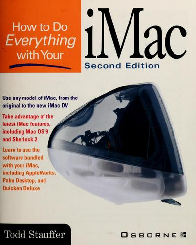 How to do everything with your iMac by Todd Stauffer