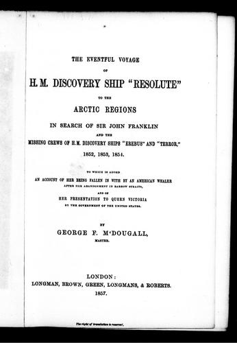 "The eventful voyage of H.M. discovery ship ""Resolute"" to the Arctic regions by George F. M'Dougall"