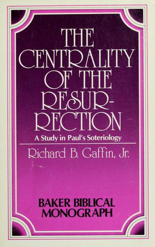 The centrality of the Resurrection by Richard B. Gaffin