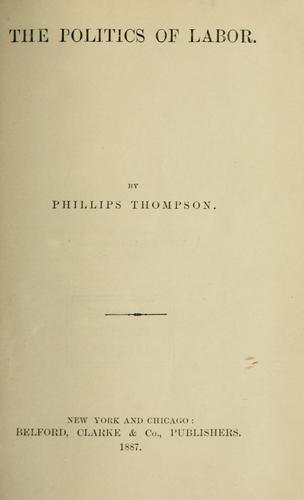 The politics of labor by Thomas Phillips Thompson