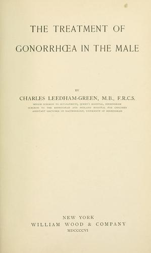 The treatment of gonorrhœa in the male by Charles Leedham-Green