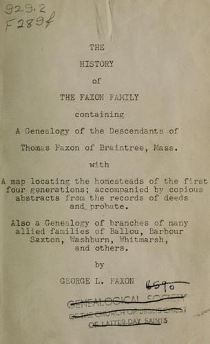 The history of the Faxon family, containing a genealogy of the descendants of Thomas Faxon of Braintree, Mass by George Luther Faxon