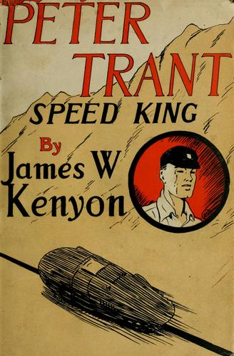 Peter Trant, speed king by James W. Kenyon