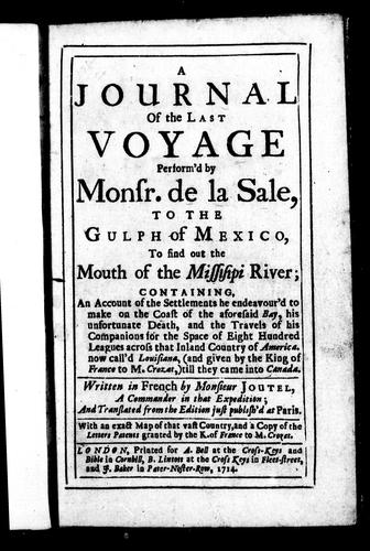 A journal of the last voyage perform'd by Monsr. de la Sale to the Gulph of Mexico, to find out the mouth of the Missisippi River by Henri Joutel