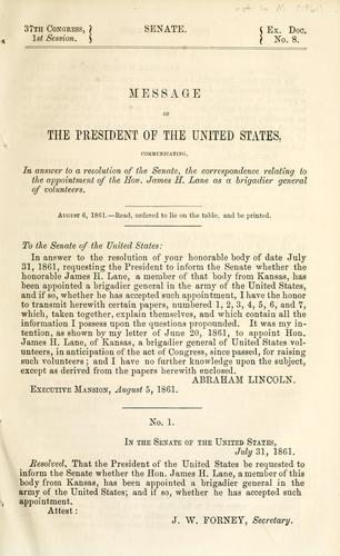 Message of the President of the United States, communicating, in answer to a resolution of the Senate, the correspondence relating to the appointment of the Hon. James H. Lane as a brigadier general of volunteers by United States. President (1861-1865 : Lincoln)