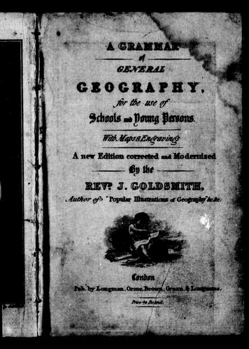 A grammar of general geography for the use of schools and young persons by J. Goldsmith