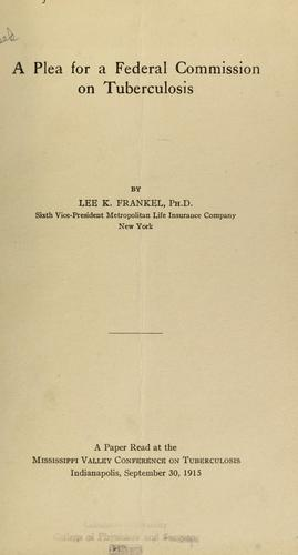 A plea for a federal commission on tuberculosis by Lee K. Frankel