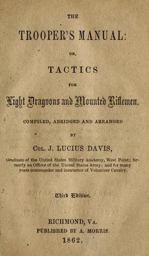The trooper's manual, or, tactics for light dragoons and mounted riflemen by James Lucius Davis