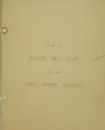 From a mother's only legacy to her three orphan children by Nancy P. K. Bennett