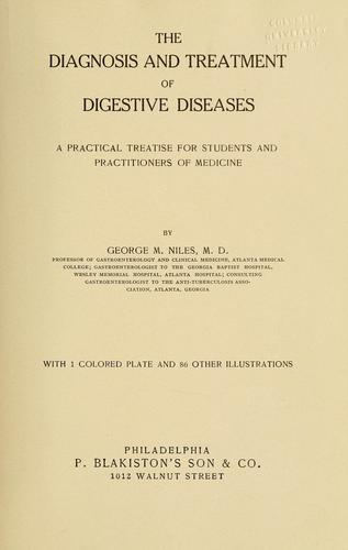 The diagnosis and treatment of digestive diseases by George McCallum Niles