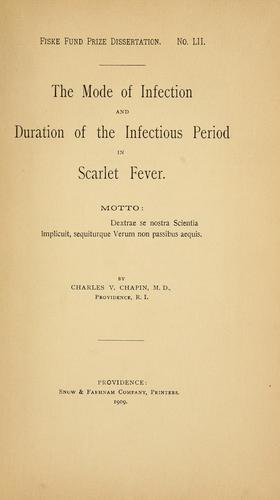 The mode of infection and duration of the infectious period in scarlet fever by Charles V. Chapin