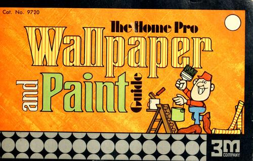 The home pro wallpaper and paint guide by Minnesota Mining and Manufacturing Company. Hardware-Paint Trades Division