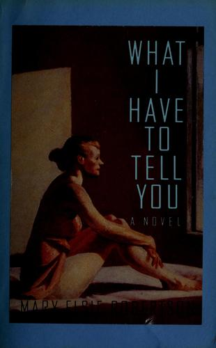 What I have to tell you by Mary Elsie Robertson