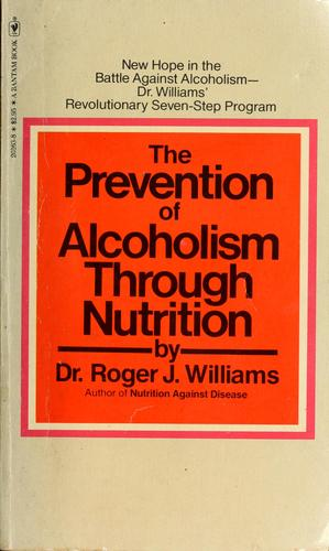 The prevention of alcoholism through nutrition by Roger J. Williams