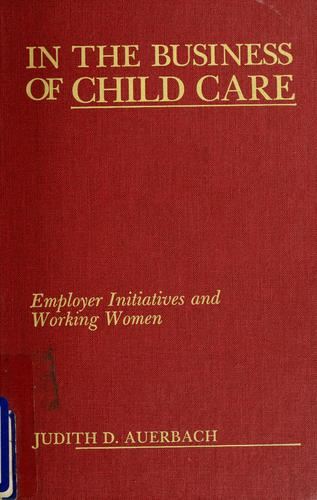 In the business of child care by Judith D. Auerbach