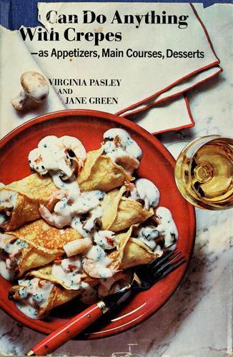 You can do anything with crepes by Virginia Pasley