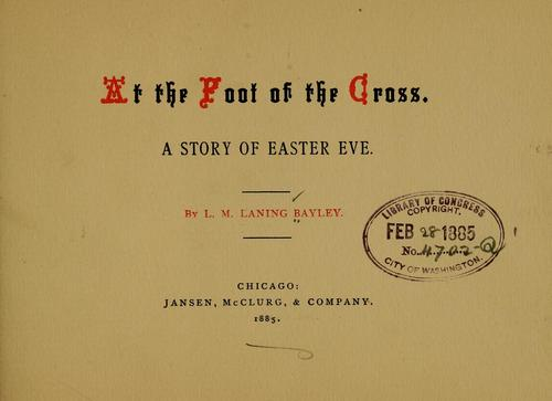 At the foot of the cross by L. M. Laning Bayley