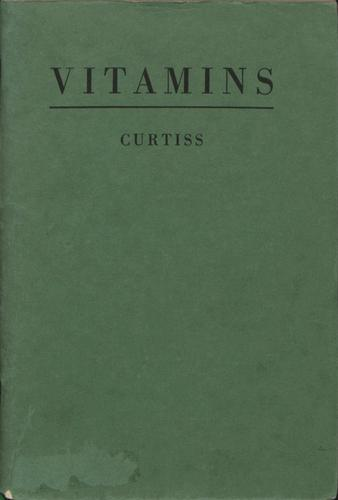 Vitamins, Their Origin, Sources and Specific Uses by Frank Homer Curtiss, Harriette Augusta Curtiss