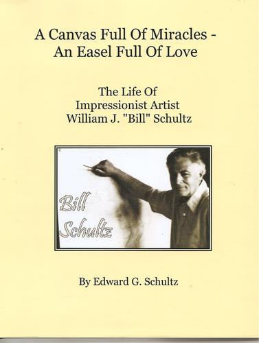A Canvas Full Of Miracles - An Easel Full Of Love by Edward G. Schultz