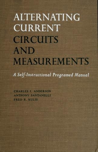 Alternating current circuits and measurements by Charles J. Anderson