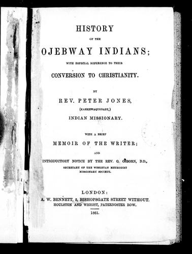 History of the Ojebway Indians by Jones, Peter