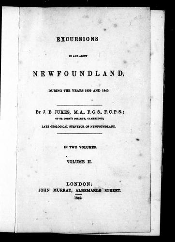 Excursions in and about Newfoundland during the years 1839 and 1840 by J. Beete Jukes