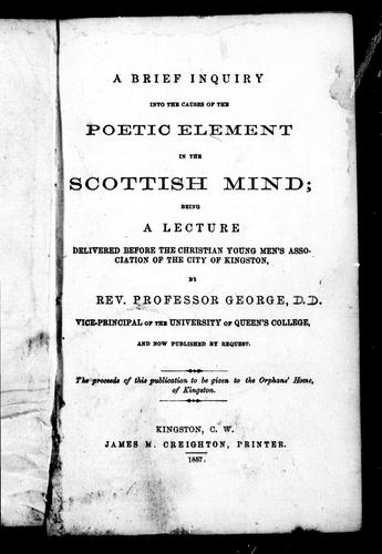 A brief inquiry into causes of the poetic element in the Scottish mind by James George