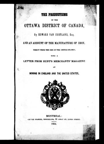 The productions of the Ottawa district of Canada by Edward Van Cortlandt