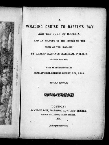 "A whaling cruise to Baffin's Bay and the Gulf of Boothia, and an account of the rescue of the crew of the ""Polaris"" by Markham, Albert Hastings Sir"