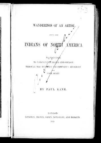 Wanderings of an artist among the Indians of North America by Kane, Paul
