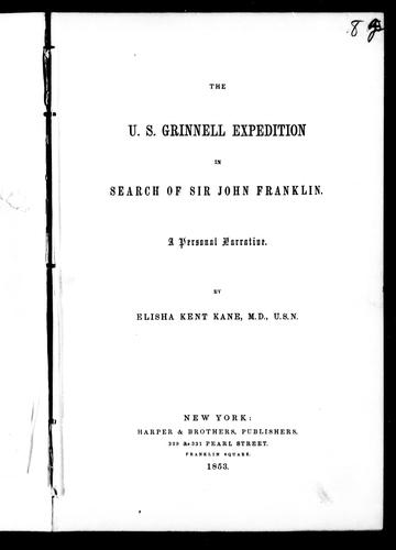 The U.S. Grinnell expedition in search of Sir John Franklin by Elisha Kent Kane
