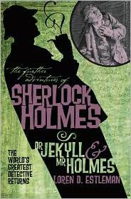 Dr. Jekyll & Mr. Holmes (The Further Adventures of Sherlock Holmes) by Loren D. Estleman