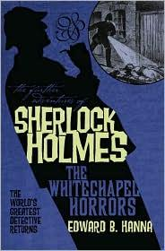The Whitechapel Horrors (The Further Adventures of Sherlock Holmes) by Edward B. Hanna