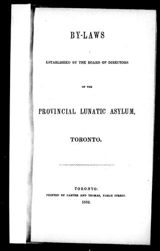 By-laws established by the Board of Directors of the Provincial Lunatic Asylum, Toronto by Provincial Lunatic Asylum (Toronto, Ont.)