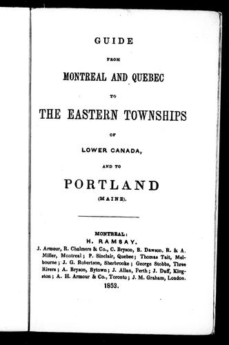 Guide from Montreal and Quebec to the Eastern Townships of Lower Canada, and to Portland (Maine) by