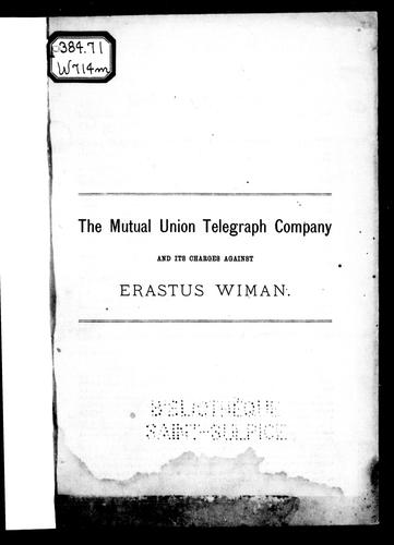 The Mutual Union Telegraph Company and its charges against Erastus Wiman by Erastus Wiman