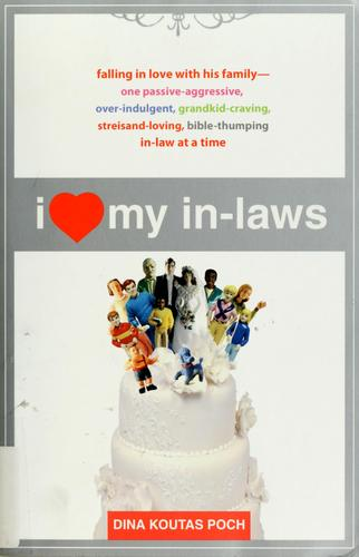 I [love] my in-laws by Dina K. Poch