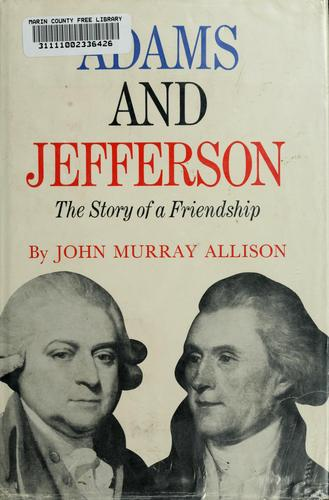 Adams and Jefferson: the story of a friendship. by John Murray Allison