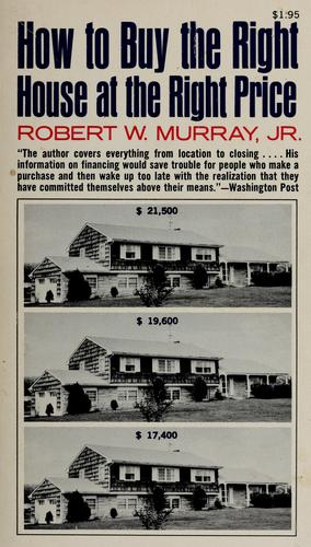 How to buy the right house at the right price by Robert William Murray