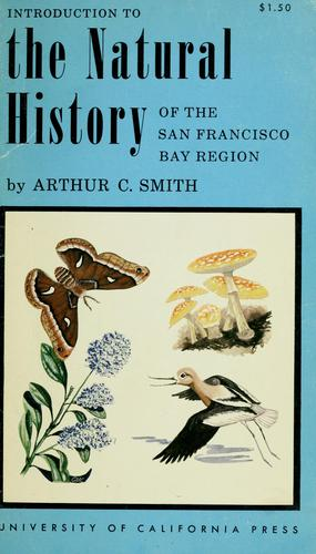 Introduction to the natural history of the San Francisco Bay region by Arthur Clayton Smith