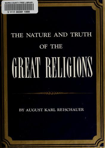 The nature and truth of the great religions by August Karl Reischauer