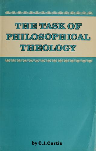 The task of philosophical theology by Charles J. Curtis