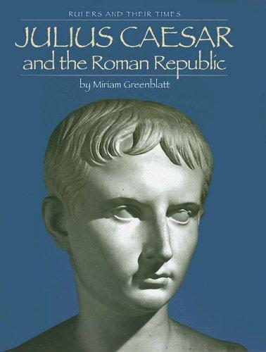 Julius Caesar and the Roman Republic by Miriam Greenblatt