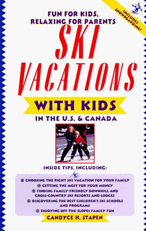 Ski vacations with kids in the U.S. and Canada by Candyce H. Stapen