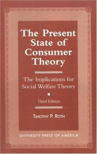 The present state of consumer theory by Timothy P. Roth