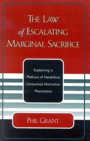 The law of escalating marginal sacrifice by Philip C. Grant