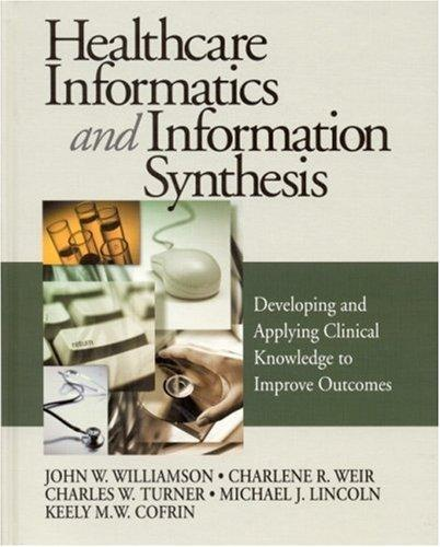 Healthcare Informatics and Information Synthesis by Charles W. Turner